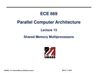 ECE 669 Parallel Computer Architecture Lecture 13 Shared Memory Multiprocessors