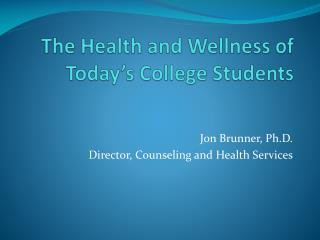 The Health and Wellness of Today's College Students