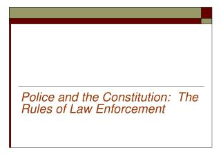 Police and the Constitution:  The Rules of Law Enforcement