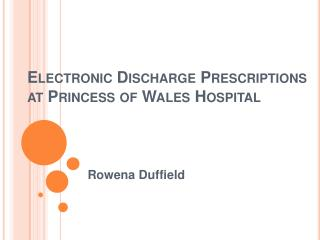 Electronic Discharge Prescriptions at Princess of Wales Hospital