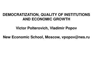 DEMOCRATIZATION, QUALITY OF INSTITUTIONS AND ECONOMIC GROWTH   Victor Polterovich, Vladimir Popov  New Economic School,