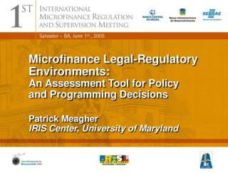 Microfinance Legal-Regulatory Environments: An Assessment Tool for Policy and Programming Decisions Patrick Meagher IRIS