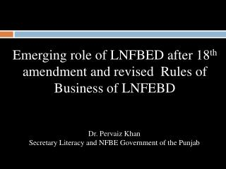 Emerging role of LNFBED after 18 th  amendment and revised  Rules of Business of LNFEBD