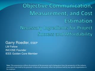 Objective Communication, Measurement, and Cost Estimation Necessary Ingredients for Project Success and Affordability