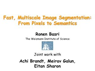 Fast, Multiscale Image Segmentation: From Pixels to Semantics