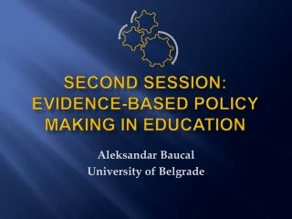 SECOND SESSION: EVIDENCE-BASED POLICY MAKING IN EDUCATION