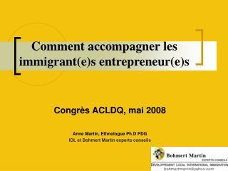 Congrès ACLDQ, mai 2008 Anne Martin, Ethnologue Ph.D PDG IDL et Bohmert Martin experts conseils