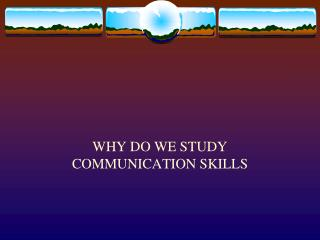 WHY DO WE STUDY COMMUNICATION SKILLS