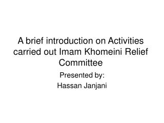 A brief introduction on Activities carried out Imam Khomeini Relief Committee