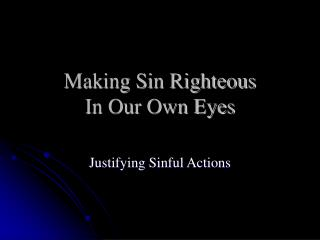Making Sin Righteous In Our Own Eyes