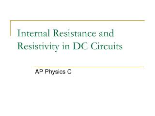 Internal Resistance and Resistivity in DC Circuits