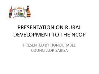 PRESENTATION ON RURAL DEVELOPMENT TO THE NCOP