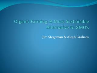 Organic Farming: A More Sustainable Alternative to GMO's
