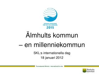 Älmhults kommun  – en millenniekommun SKL:s internationella dag 18 januari 2012