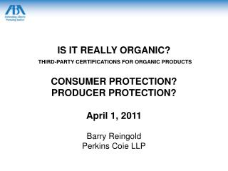 IS IT REALLY ORGANIC  THIRD-PARTY CERTIFICATIONS FOR ORGANIC PRODUCTS   CONSUMER PROTECTION  PRODUCER PROTECTION  April