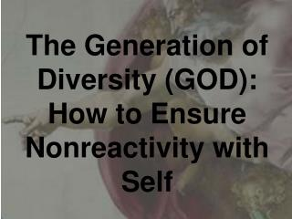 The Generation of Diversity (GOD): How to Ensure Nonreactivity with Self