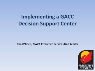 Implementing a GACC Decision Support Center