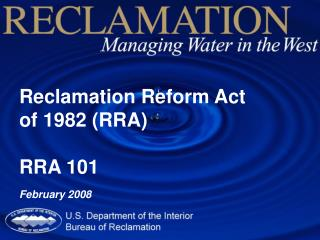 Reclamation Reform Act  of 1982 (RRA) RRA 101 February 2008
