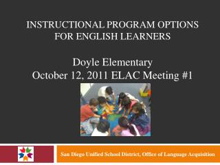 INSTRUCTIONAL PROGRAM OPTIONS  FOR ENGLISH LEARNERS  Doyle Elementary October 12, 2011 ELAC Meeting 1