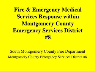 Fire  Emergency Medical Services Response within Montgomery County Emergency Services District 8