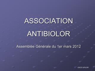 ASSOCIATION   ANTIBIOLOR  Assembl e G n rale du 1er mars 2012