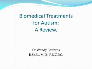 Biomedical Treatments  for Autism: A Review.