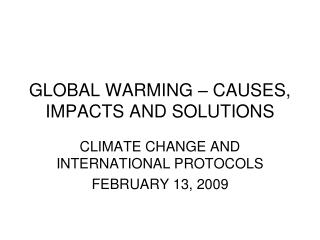 GLOBAL WARMING – CAUSES, IMPACTS AND SOLUTIONS
