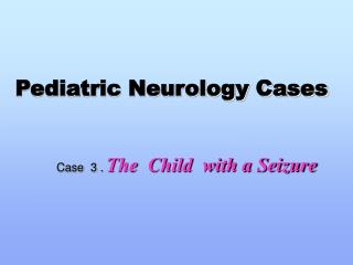 Pediatric Neurology Cases