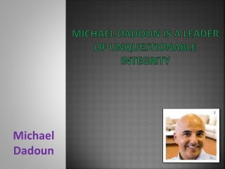 Michael Dadoun is a Leader of Unquestionable Integrity