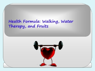 Health Formula- Walking, Water Therapy and Fruits