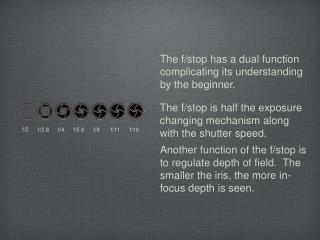 The f/stop has a dual function complicating its understanding by the beginner.