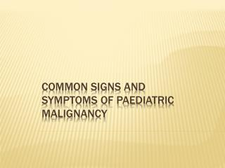 Common Signs and symptoms of Paediatric Malignancy