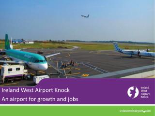 Ireland West Airport Knock  An airport for growth and jobs