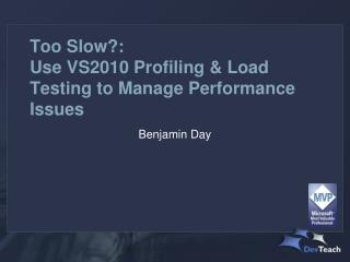 Too  Slow?:  Use  VS2010 Profiling & Load Testing to Manage Performance Issues