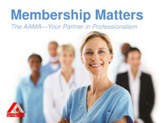 Membership  Matters The AAMA—Your Partner in Professionalism