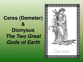 Ceres (Demeter) &  Dionysus The Two Great Gods of Earth