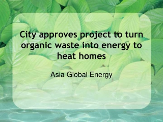 Asia Global Energy - City approves project to turn organic w