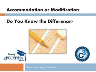 Accommodation or Modification: Do You  K now the Difference?