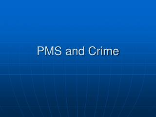PMS and Crime