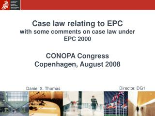 Case law relating to EPC with some comments on case law under EPC 2000 CONOPA Congress Copenhagen, August 2008