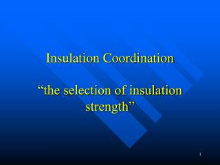 "Insulation Coordination ""the selection of insulation strength"""
