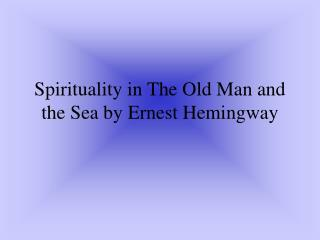Spirituality in The Old Man and the Sea by Ernest Hemingway