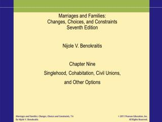 Marriages and Families: Changes, Choices, and Constraints Seventh Edition Nijole V. Benokraitis Chapter Nine Singlehood,