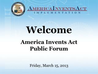 Welcome America Invents Act Public Forum