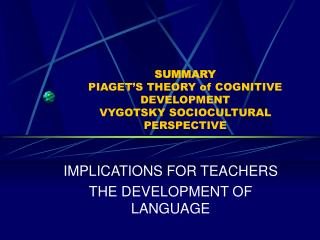 SUMMARY  PIAGET'S THEORY of COGNITIVE DEVELOPMENT VYGOTSKY SOCIOCULTURAL PERSPECTIVE
