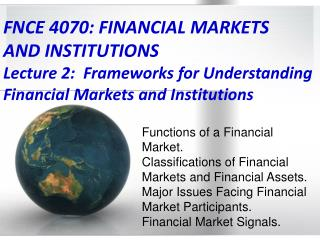 FNCE 4070: FINANCIAL MARKETS  AND INSTITUTIONS  Lecture 2:  Frameworks for Understanding Financial Markets and Instituti