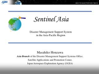 Masahiko Honzawa Asia Branch  of the Disaster Management Support Systems Office,  Satellite Applications and Promotion C