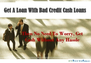 Get A Loan With Bad Credit Cash Loans
