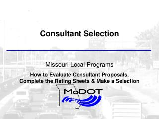 Consultant Selection   Missouri Local Programs How to Evaluate Consultant Proposals, Complete the Rating Sheets  Make a