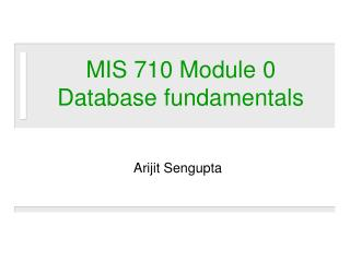 MIS 710 Module 0 Database fundamentals